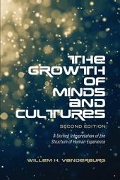 The Growth of Minds and Culture: A Unified Interpretation of the Structure of Human Experience, Second Edition