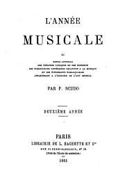 L' année musicale ou Revue annuelle des théâtres lyriques et des concerts, des publications littéraires relatives à la musique et des événements remarquables appartenant à l'histoire de l'art musical: Volume2
