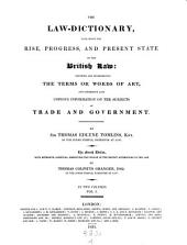 The Law-dictionary, Explaining the Rise Progress and Present State of the British Law Etc. The 4. Ed. with Extensive Additions ... by Thomas Colpitts Granger: Volume 1