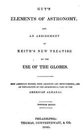 Guy's Elements of Astronomy, and an Abridgement of Keith's New Treatise on the Use of the Globes