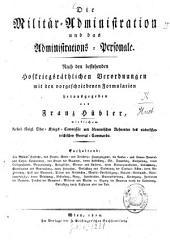Die Militär-Administration und das Administrations-Personale: Nach d. bestehenden Hofkriegsräth. Verordnungen m. d. vorgeschriebenen Formularien hrsg