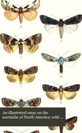 "An Illustrated Essay on the Noctuidae of North America: With ""A Colony of Butterflies."""
