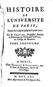 Histoire de l'Université de Paris, depuis son origine jusqu'en l'année 1600: Volume 3