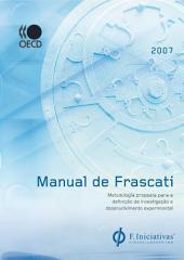 Manual de Frascati 2002 Proposta de Práticas Exemplares para Inquéritos sobre Investigação e Desenvolvimento Experimental: Proposta de Práticas Exemplares para Inquéritos sobre Investigação e Desenvolvimento Experimental