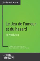Le Jeu de l'amour et du hasard de Marivaux (Analyse approfondie): Approfondissez votre lecture des romans classiques et modernes avec Profil-Litteraire.fr
