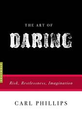 The Art of Daring: Risk, Restlessness, Imagination