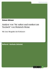 """Analyse von """"Sie saßen und tranken am Teetisch"""" von Heinrich Heine: Mit einer Biografie des Verfassers"""