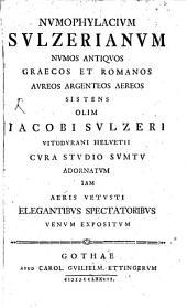 Numophylacium Sulzerianum: Numos antiquos Graecos et Romanos ... sistens, olim Jacobi Sulzeri ... sumtu ...