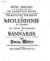 De molendinis in genere et in specie potissimum de bannariis. Von Zwang-Mühlen
