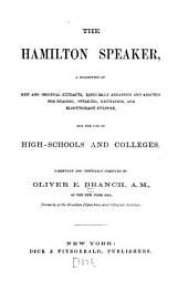 The Hamilton Speaker, a Collection of New and Original Extracts, Especially Arranged and Adapted for Reading, Speaking, Recitation and Elocutionary Culture, for the Use of High Schools and Colleges: Carefully and Critically Comp. by Oliver E. Branch