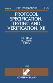 Protocol Specification, Testing and Verification, XII: Proceedings of the IFIP TC6/WG6.1. Twelfth International Symposium on Protocol Specification, Testing and Verification, Lake Buena Vista, Florida, U.S.A., 22-25 June, 1992