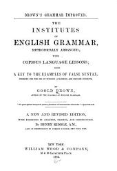 The Institutes of English Grammar, Methodically Arranged: With Copious Language Lessons, Also a Key to the Examples of False Syntax : Designed for the Use of Schools, Academies, and Private Students, Book 2