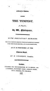 The Tempest,: A Play; by W. Shakspeare. ; With Prefatory Remarks. The Only Edition Existing which is Faithfully Marked with the Stage Business, and Stage Directions, as it is Performed at the Theatres Royal. By W. Oxberry, Comedian