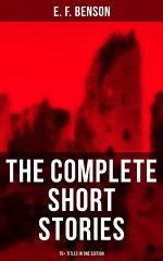 The Complete Short Stories of E. F. Benson - 70+ Titles in One Edition