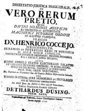 Dissertatio juridica inauguralis, De vero rerum pretio, quam divini numinis auspicio ... præside dn. Henrico Coccejo, ... die 18. Junii an. 1701 ... publico eruditorum examini submittit Dethardus Düsing, Brem. Saxo