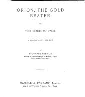 Orion, the Gold Beater: Or, True Hearts and False; a Tale of New York Life