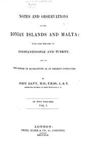 Notes and Observations on the Ionian Islands and Malta: With Some Remarks on Constantinople and Turkey, and on the System of Quarantine as at Present Conducted, Volume 1
