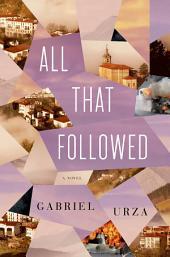 All That Followed: A Novel
