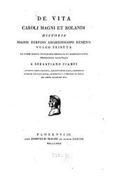 De vita Caroli Magni et Rolandi: historia Joanni Turpino archiepiscopo remensi vulgo tributa