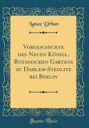 Vorgeschichte Des Neuen Königl. Botanischen Gartens Zu Dahlem-Steglitz Bei Berlin (Classic Reprint)