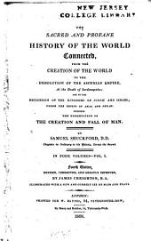 The Sacred and Profane History of the World Connected: From the Creation of the World to the Dissolution of the Assyrian Empire at the Death of Sardanapalus, and to the Declension of the Kingdoms of Judah and Israel Under the Reigns of Ahaz and Pekah: Including the Dissertation on the Creation and Fall of Man, Volume 1