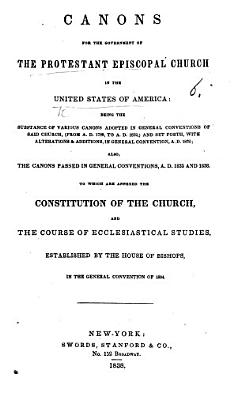 Canons for the Government of the Protestant Episcopal Church in the United States of America     To which are added the Constitution of the Church  and the course of ecclesiastical studies established by the House of Bishops  in the General Convention of 1804 PDF
