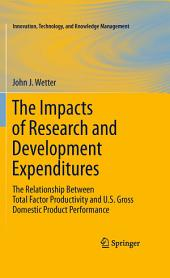 The Impacts of Research and Development Expenditures: The Relationship Between Total Factor Productivity and U.S. Gross Domestic Product Performance