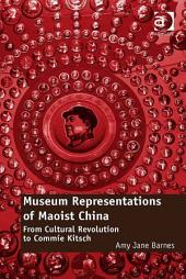 Museum Representations of Maoist China:From Cultural Revolution to Commie Kitsch