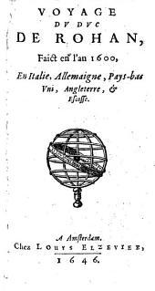 Voyage Dv Dvc De Rohan, Faict en l'an 1600, En Italie, Allemaigne, Pays-bas Vni, Angleterre, & Escosse