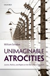Unimaginable Atrocities: Justice, Politics, and Rights at the War Crimes Tribunals