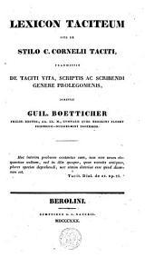 Lexicon Taciteum sive de stilo C. Cornelii Taciti: praemissis de Taciti vita, scriptis ac scribendi genere prolegomenis