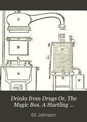Drinks from Drugs; Or, The Magic Box: A Startling Exposure of the Tricks of the Liquor Traffic