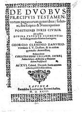 De duobus praecipuis testamentorum paganorum generibus: solenni, seu scripto & nuncupativo, positiones iuris civilis