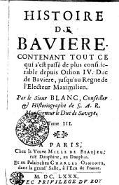 Histoire de Baviere: Contenant Tout Ce qui s'est passé de plus considerable depuis Othon IV. Duc de Baviere, jusqu'au Regne de l'Electeur Maximilien, Volume3