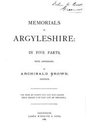 Memorials of Argyleshire: In Five Parts, with Appendices