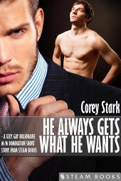 He Always Gets What He Wants - A Sexy Gay Billionaire M/M Domination Short Story From Steam Books