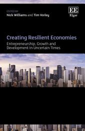 Creating Resilient Economies: Entrepreneurship, Growth and Development in Uncertain Times
