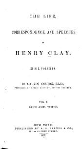 The Life, Correspondence, and Speeches of Henry Clay: In Six Volumes, Volume 1