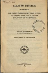 Rules of practice in cases before the United States district land offices, the general land office, and the Department of the Interior