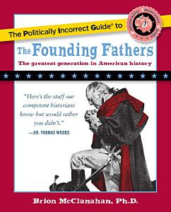 The Politically Incorrect Guide to the Founding Fathers Book