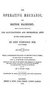 The Operative Mechanic, and British Machinist: Being a Practical Display of the Manufactories and Mechanical Arts of the United Kingdom