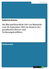Die Blut-und-Eisen-Rede Otto von Bismarcks vom 30. September 1862 im Kontext des preußischen Heeres- und Verfassungskonfliktes