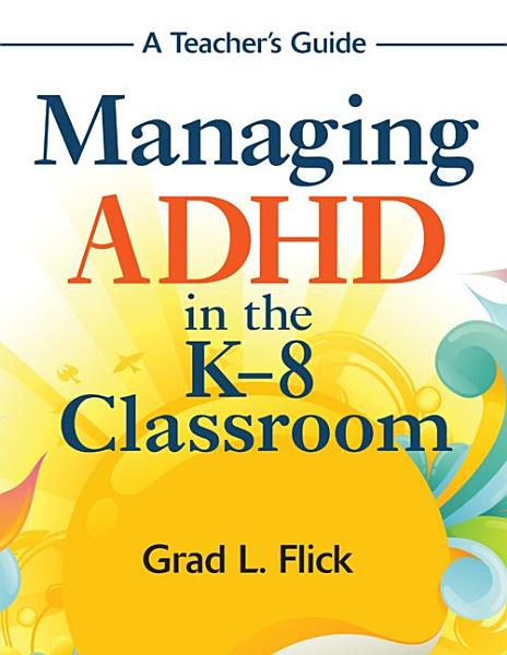 Managing ADHD in the K 8 Classroom