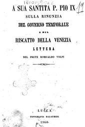 A sua santità Pio 9. sulla rinunzia del governo temporale e sul riscatto della Venezia lettera