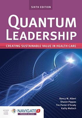 Quantum Leadership  Creating Sustainable Value in Health Care PDF