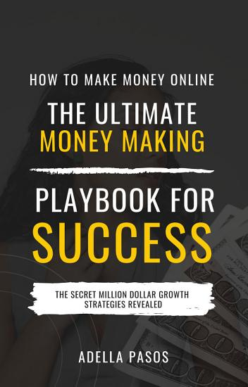How to Make Money Online  The Ultimate Money Making PlayBook for Success PDF