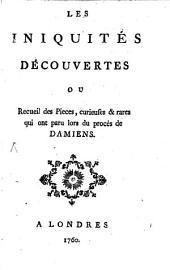 Les iniquités découvertes ou recueil des pièces, curieuses & rares qui ont paru lors du procès de Damiens