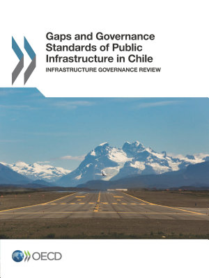 Gaps and Governance Standards of Public Infrastructure in Chile Infrastructure Governance Review