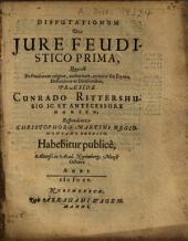 Disputationes De Iure Feudistico: Quae est De Feudorum origine, auctoritate, nomine seu Etymo, Definitione ac Divisionibus. Prima