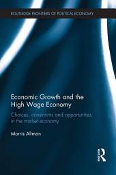 Economic Growth and the High Wage Economy: Choices, Constraints and Opportunities in the Market Economy